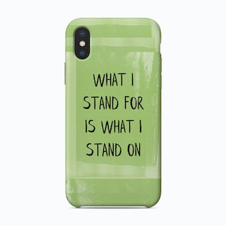 What I Stand For Is What I Stand On Art Print Phone Case