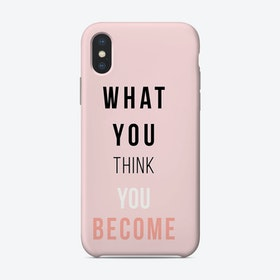 What You Think You Become Phone Case