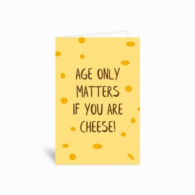 Age Only Matters If You Are Cheese Greetings Card