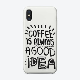 Coffee Is Always A Good Idea Phone Case