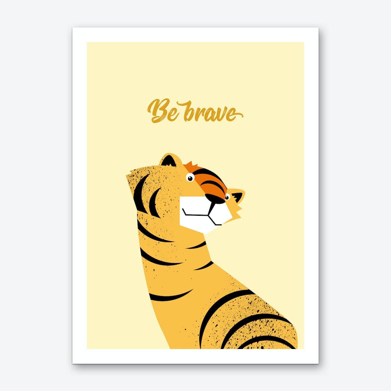 Be Brave I Art Print