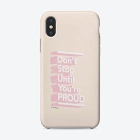 Don't Stop Until You're Proud Phone Case