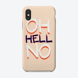 Oh Hell No Phone Case