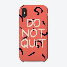 Do Not Quit Phone Case