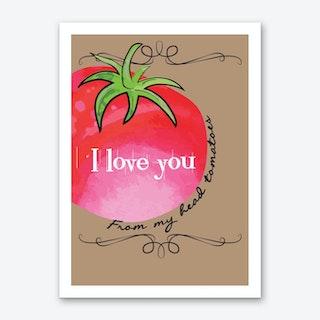 I love you from my head Tomatoes Art Print
