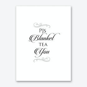 PJs Blanket Tea You Art Print