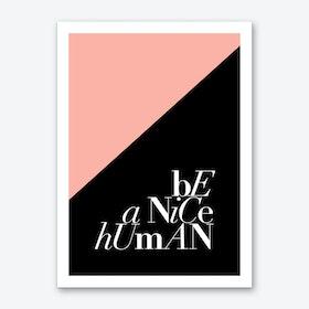 Be a Nice Human Art Print