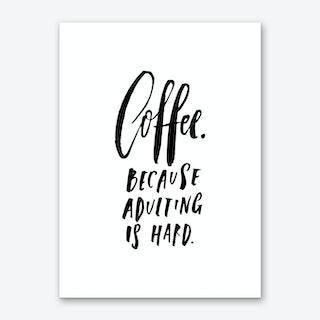 Coffee Because Adulting is Hard Art Print
