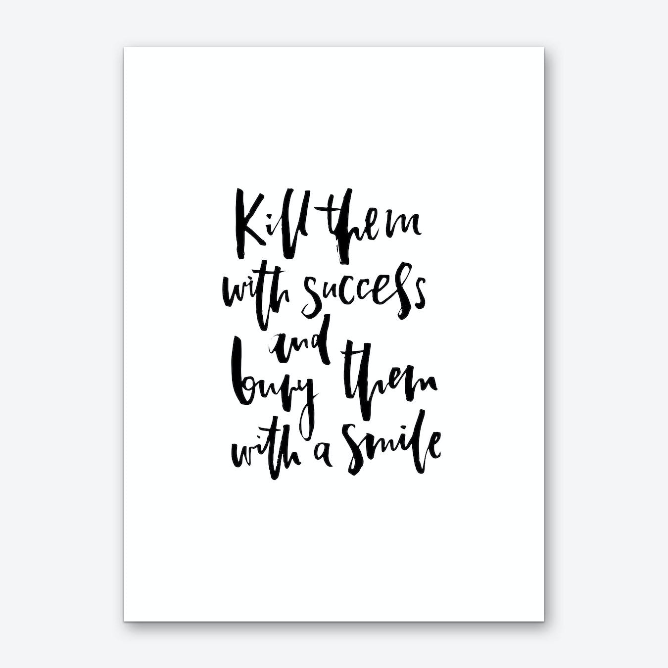 Kill Them with Success Art Print