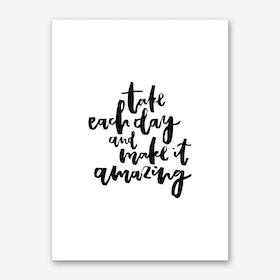 Take Each Day Art Print