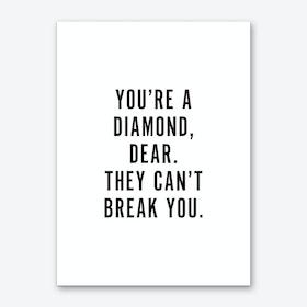You're a Diamond Type Art Print