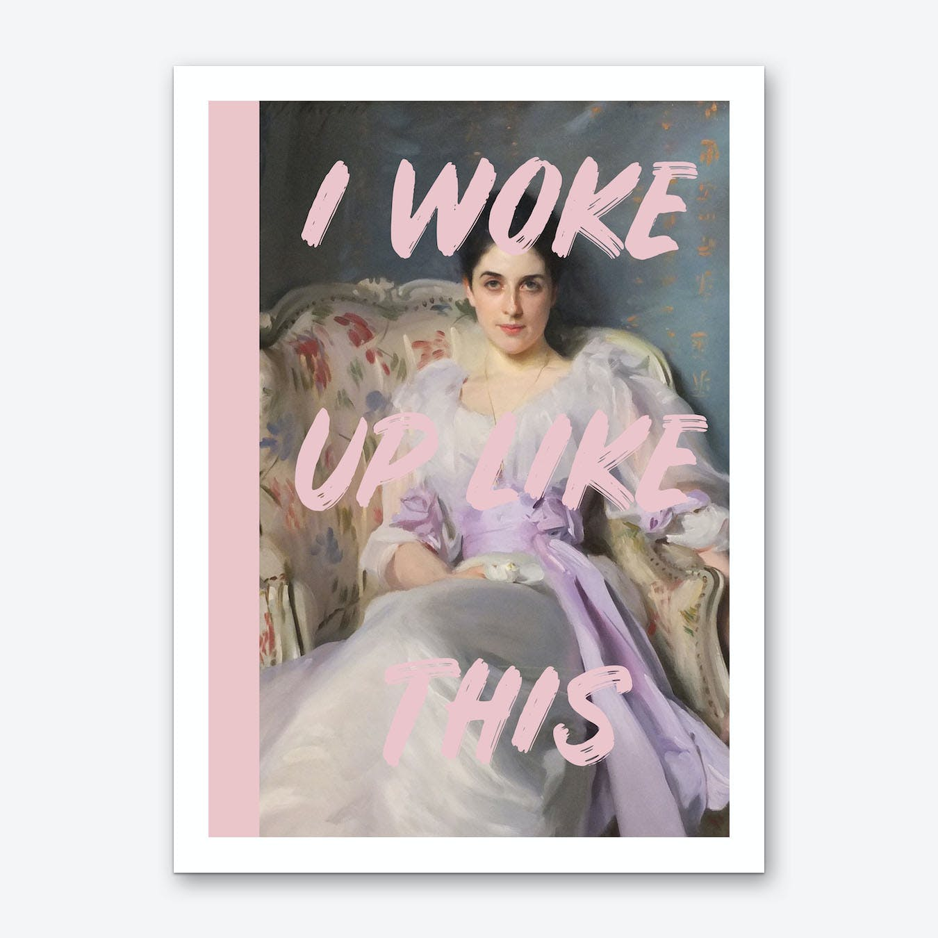 I Woke Up Like This Art Print