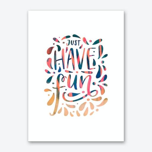 Just Have Fun Art Print