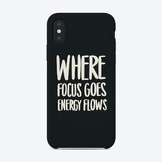 Where Focus Goes Energy Flows Phone Case