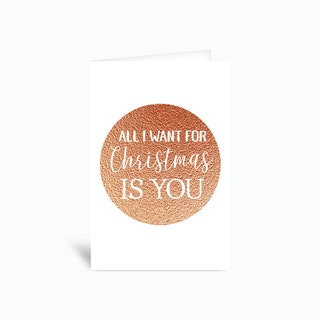 All I Want For Christmas Is You Greetings Card