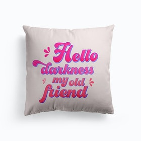 Hello Darkness My Old Friend Typography Cushion