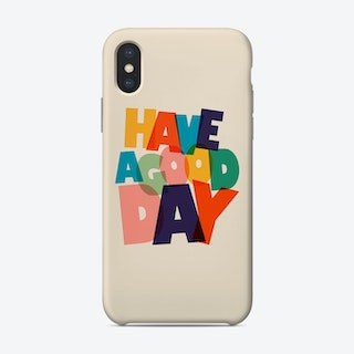 Have A Good Day Phone Case