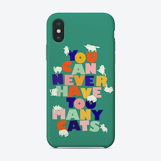 You Can Never Have Too Many Cats Phone Case