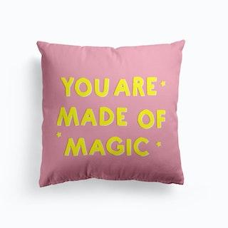 You Are Made Of Magic Cushion