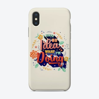 I Have No Idea What I Am Doing Phone Case
