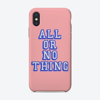 All Or Nothing Phone Case