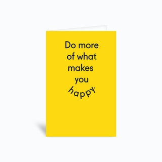 Do More Of What Makes You Happy Greetings Card