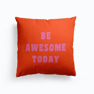 Be Awesome Today In Pink And Orange Cushion