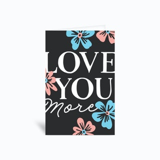 Love You More Greetings Card