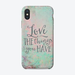 Love The Things You Have Phone Case