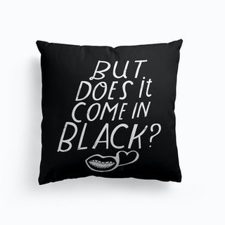 But Does It Come In Black Cushion
