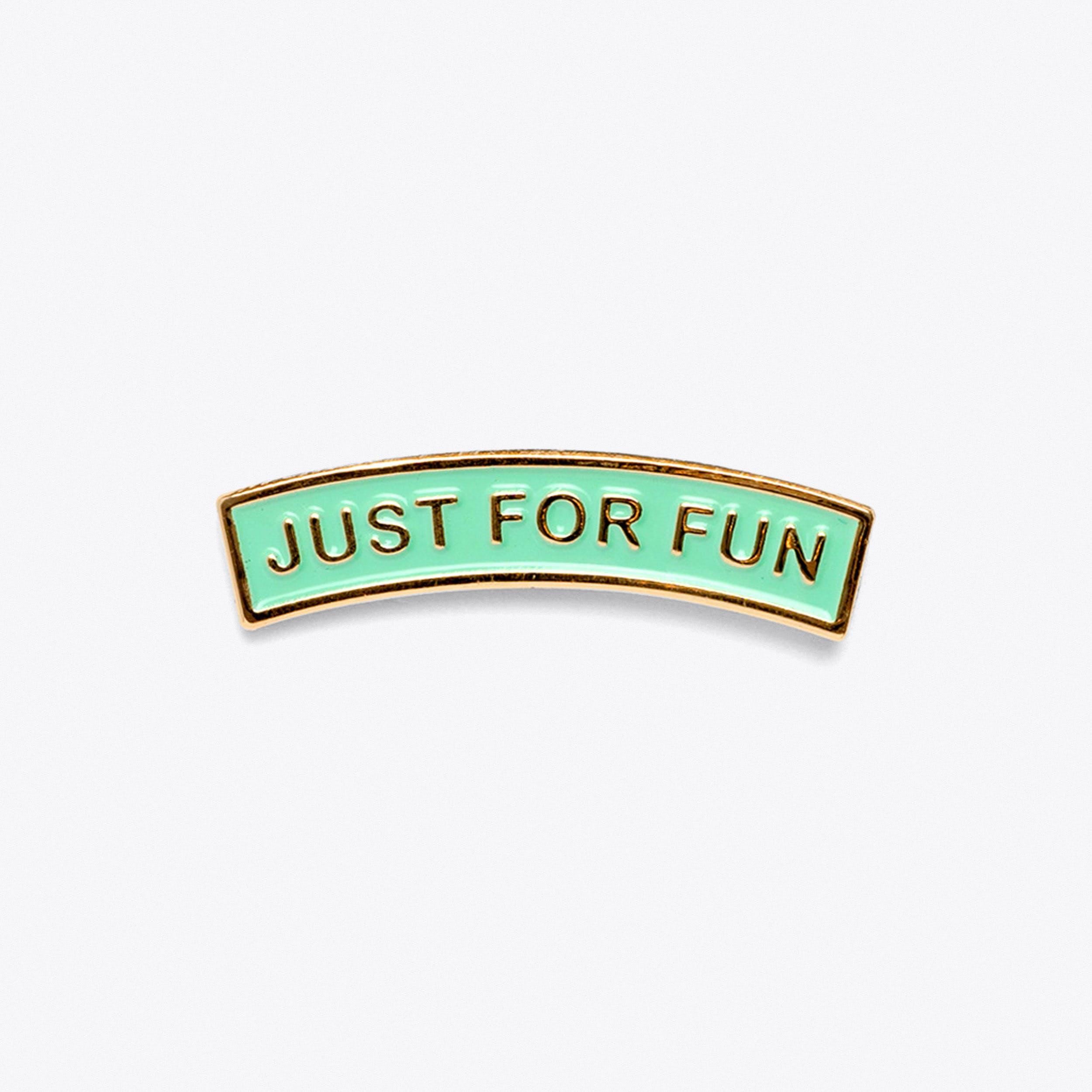 Just For Fun Pin
