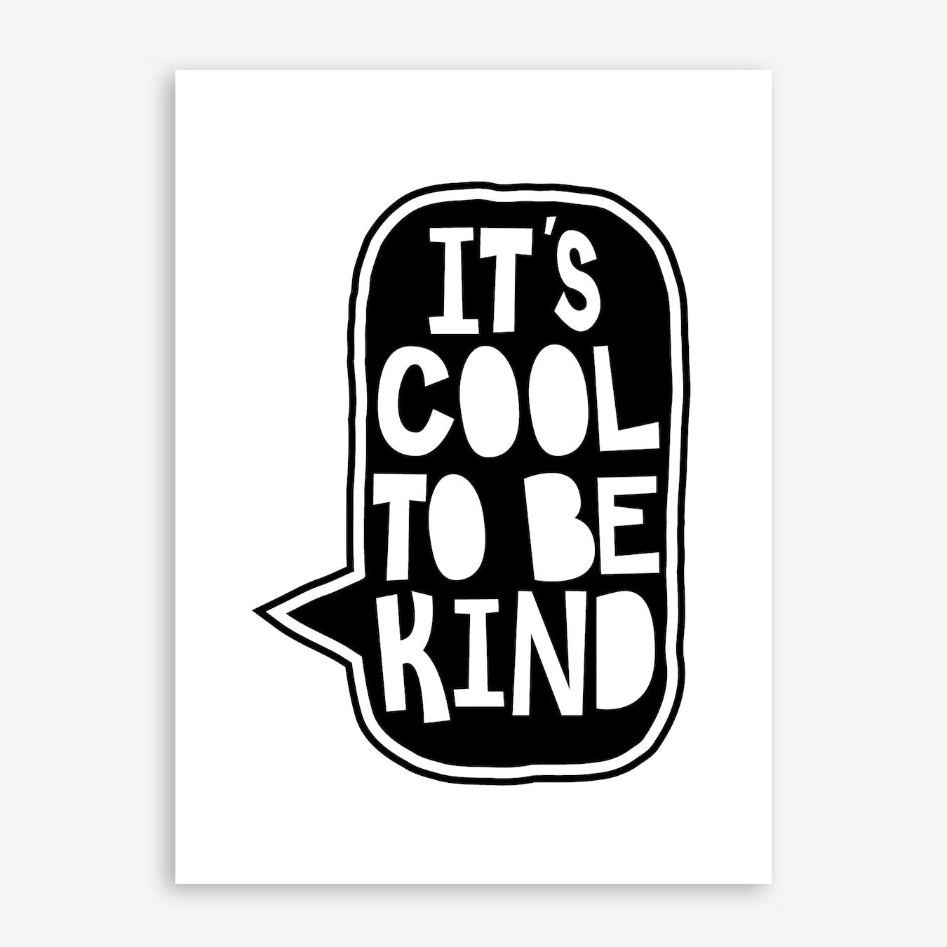 Cool To Be Kind Print