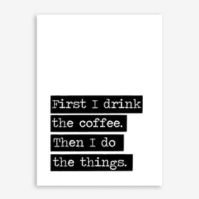 Drink The Coffee Art Print