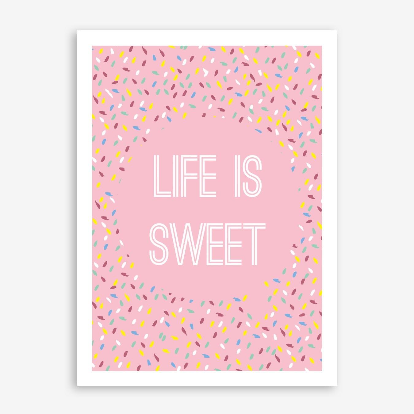 Life Is Sweet  Print
