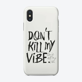 Don't Kill My Vibe iPhone Case