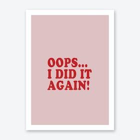 Oops I Did It Again Print