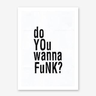 Do You Wanna Funk Art Print