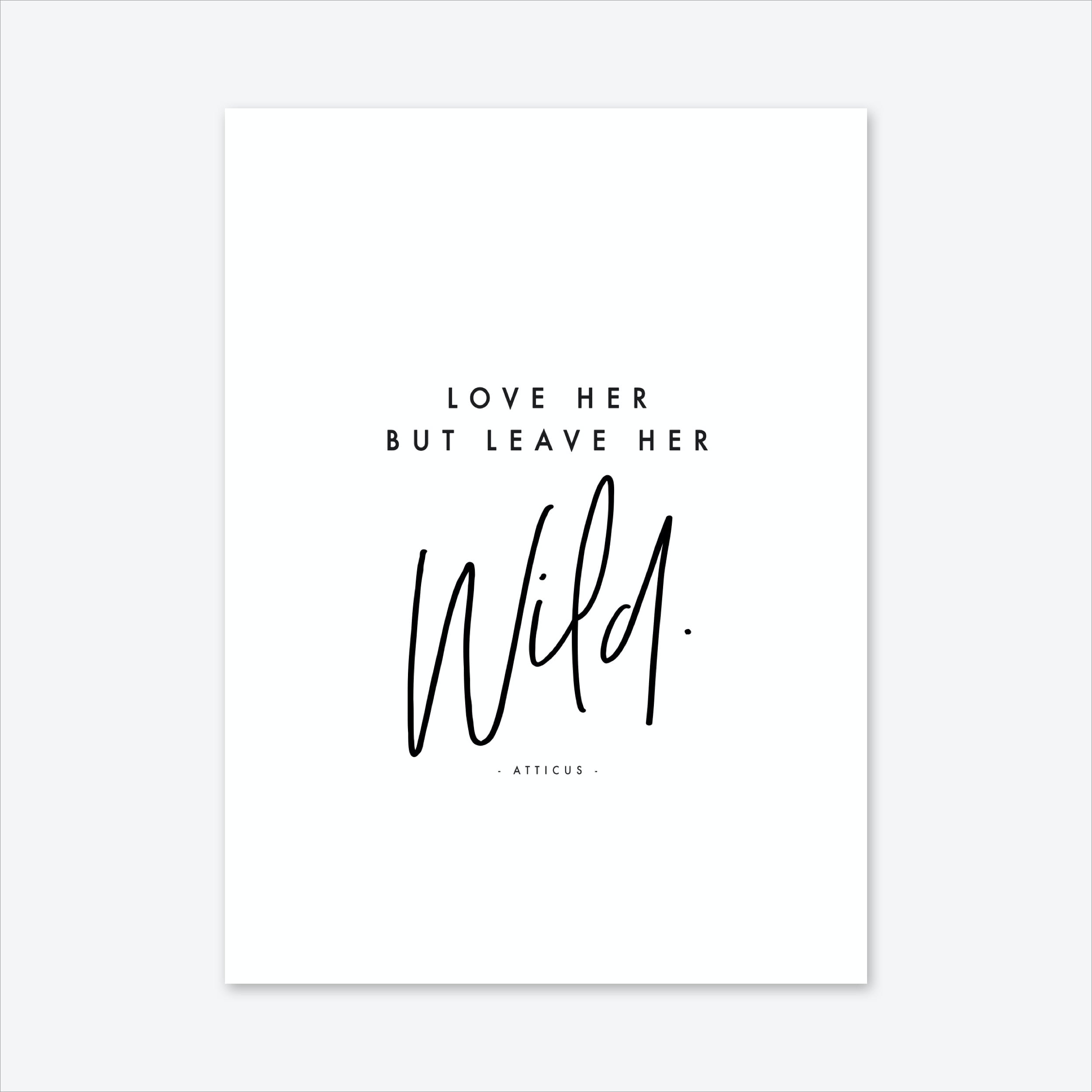 Love Her But Leave Her Wild_1 Art Print