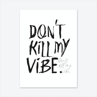 Don'T Kill My Vibe Art Print
