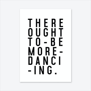 There Ought To Be More Dancing Art Print