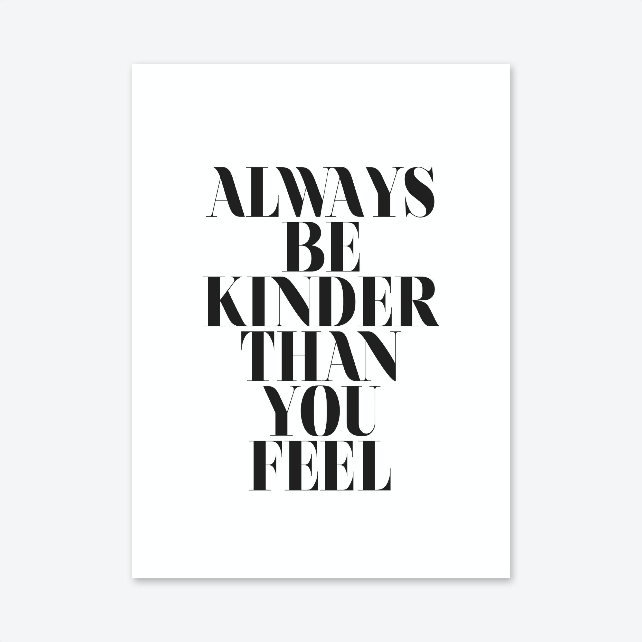 Always Be Kinder Than You Feel Art Print