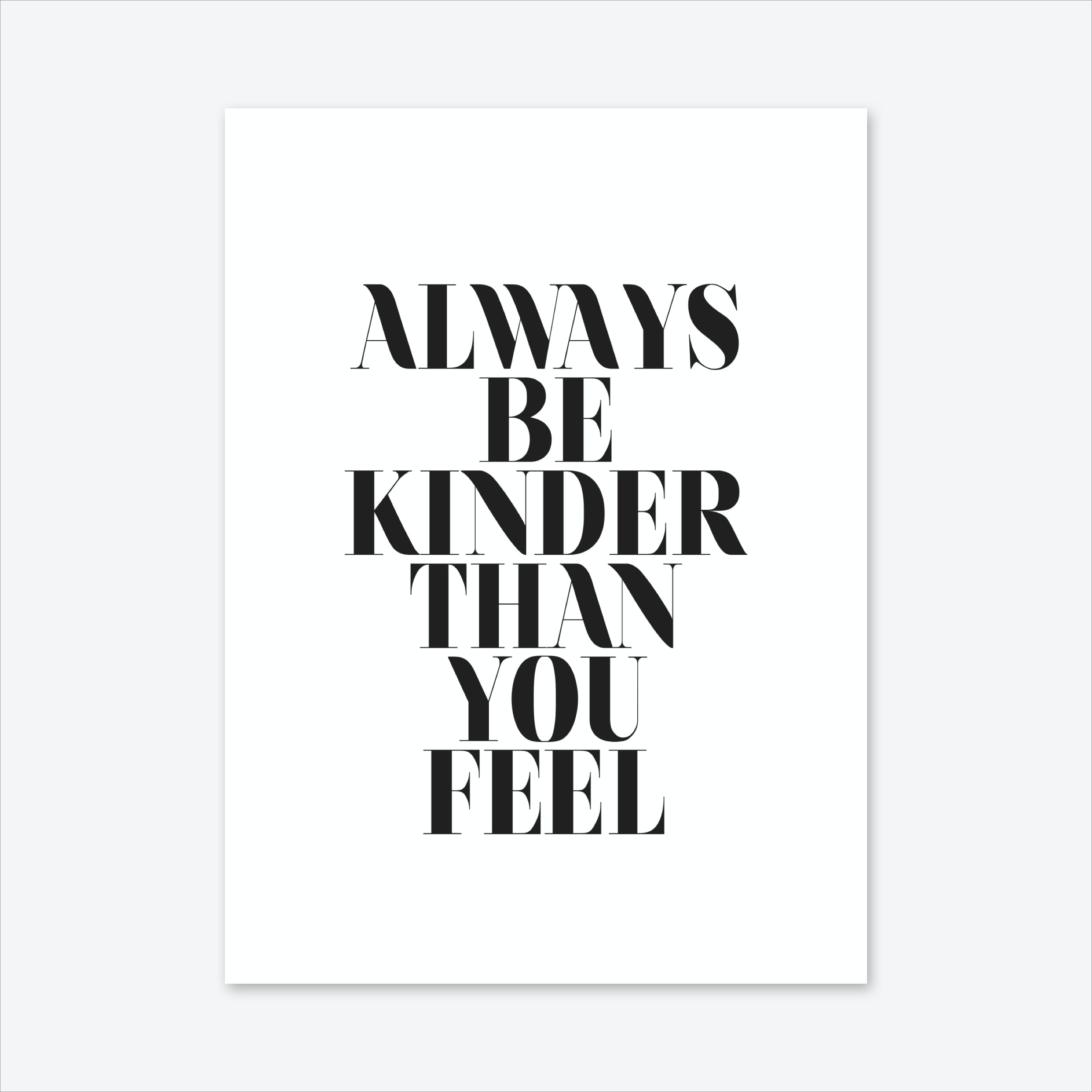 Always Be Kinder Than You Feel Art Print
