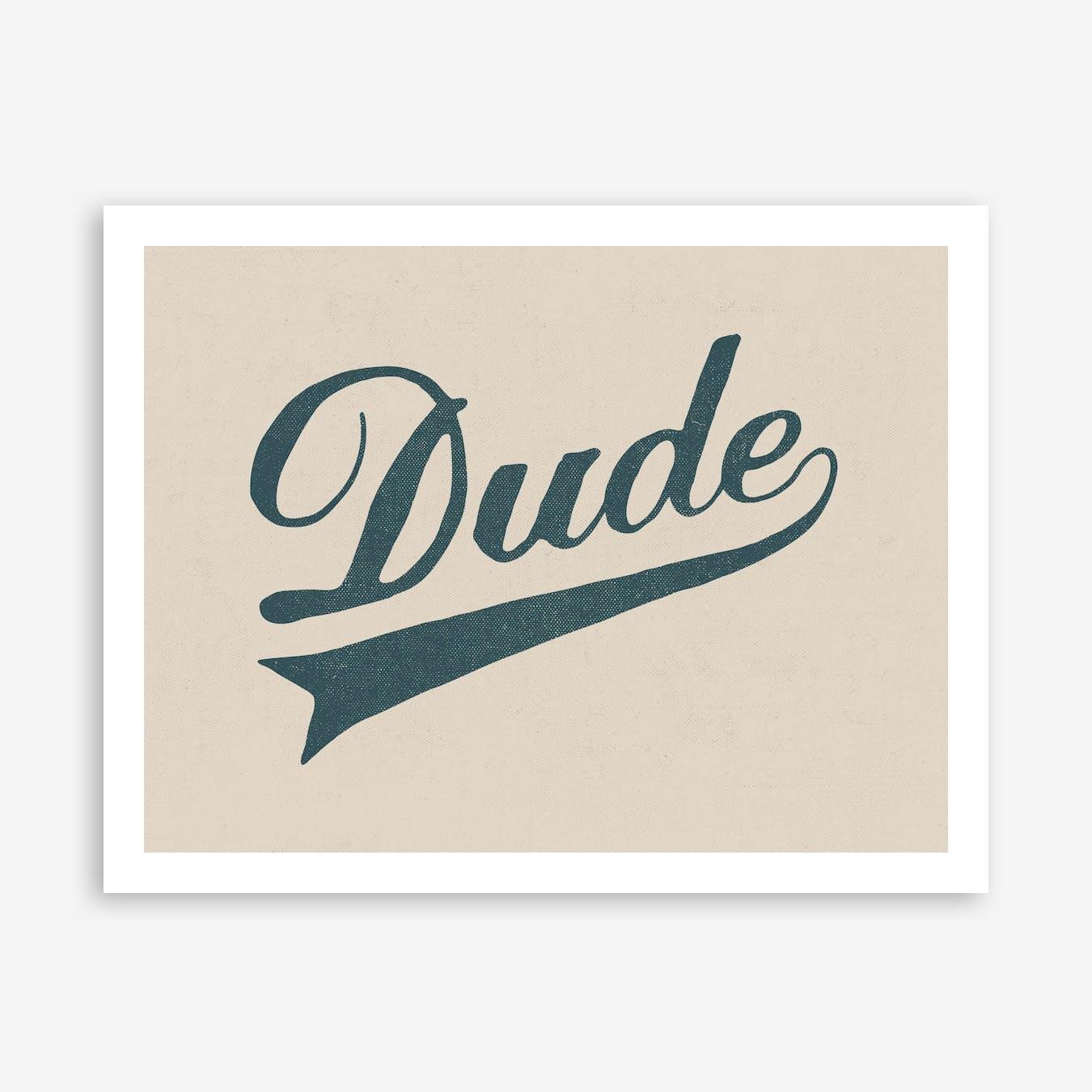 Dude Print