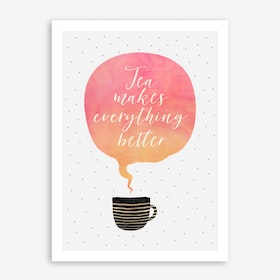 Tea Makes Everything Better Art Print