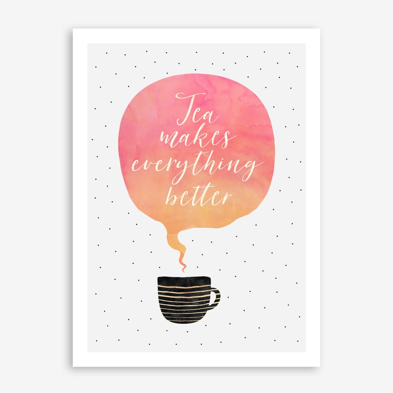 Tea Makes Everything Better Print