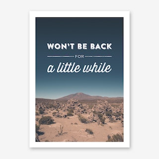 Landscapes Typographic 2 Won't be back for a little While Art Print