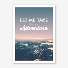 Landscapes Typographic 2 Let me take you on an Adventure Art Print