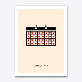 Eight Days a Week Art Print