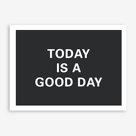 Today Is A Good Day Allblack Art Print