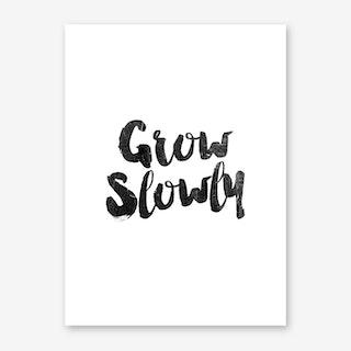 Grow Slowly Art Print